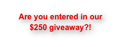 Are you entered in our $250 giveaway?!